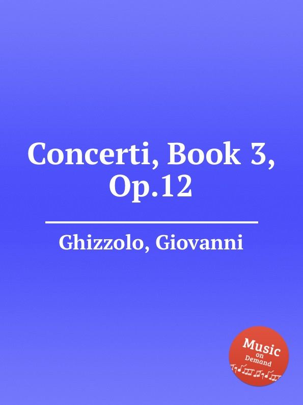 G. Ghizzolo Concerti, Book 3, Op.12 g mossi 6 concerti op 3