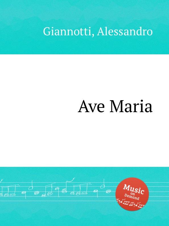 A. Giannotti Ave Maria a giannotti ave maria