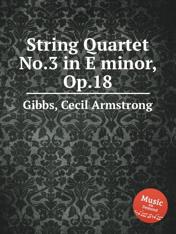 C.A. Gibbs String Quartet No.3 in E minor, Op.18 c a gibbs string quartet no 3 in e minor op 18