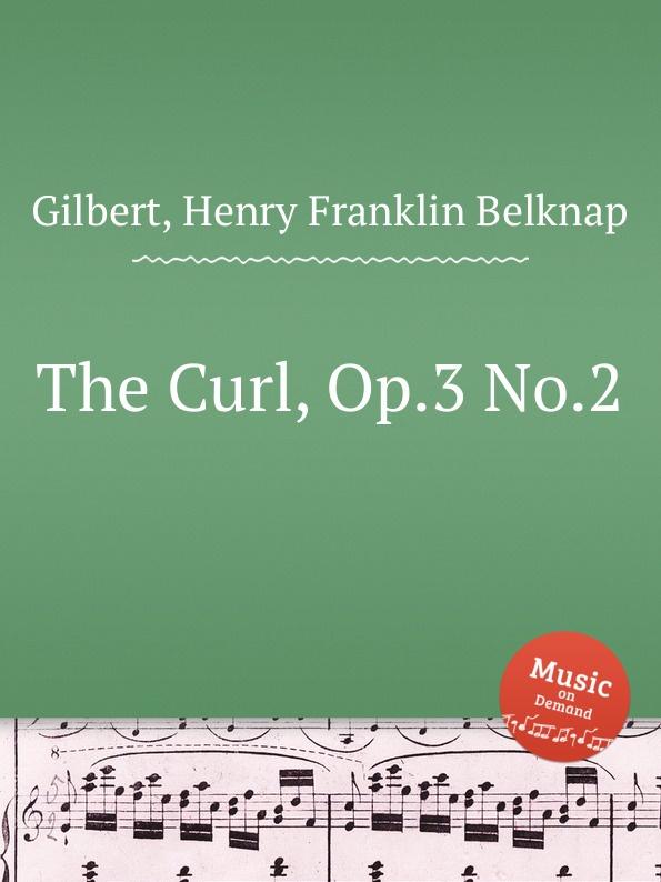 H.F. Gilbert The Curl, Op.3 No.2