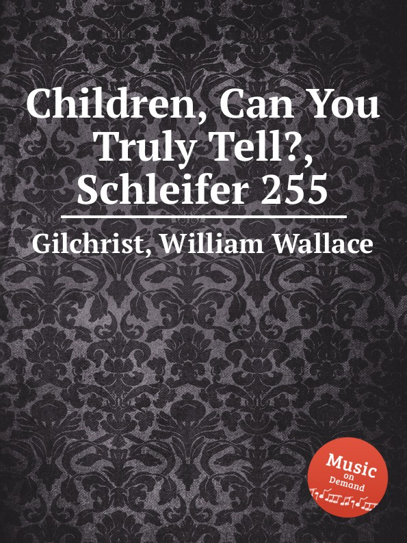 W.W. Gilchrist Children, Can You Truly Tell., Schleifer 255 w gilchrist gilchrist statistical forecasting paper