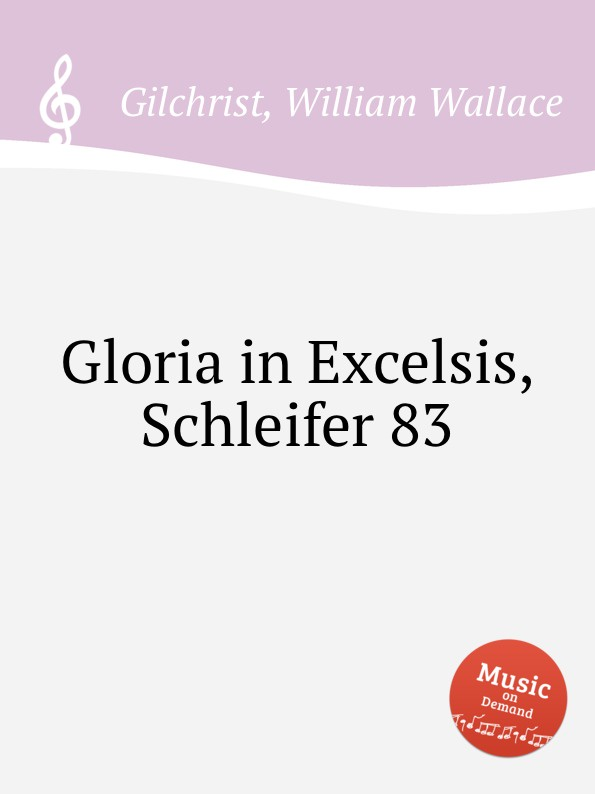 W.W. Gilchrist Gloria in Excelsis, Schleifer 83 миленко ергович gloria in excelsis