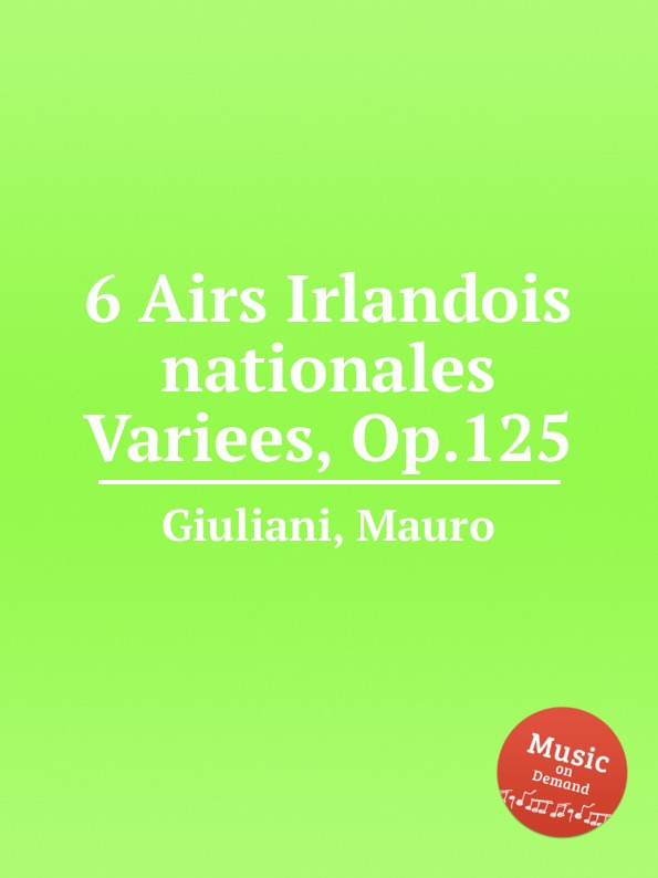 M. Giuliani 6 Airs Irlandois nationales Variees, Op.125 g saenger fantasias and paraphrases on popular folksongs and airs op 109