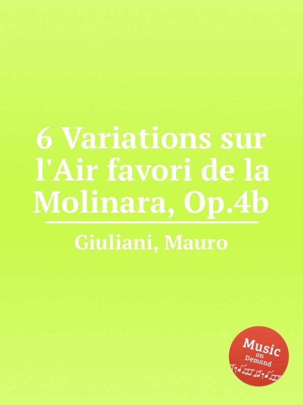M. Giuliani 6 Variations sur l.Air favori de la Molinara, Op.4b n coste caprice sur l air espagnol la cachucha op 13