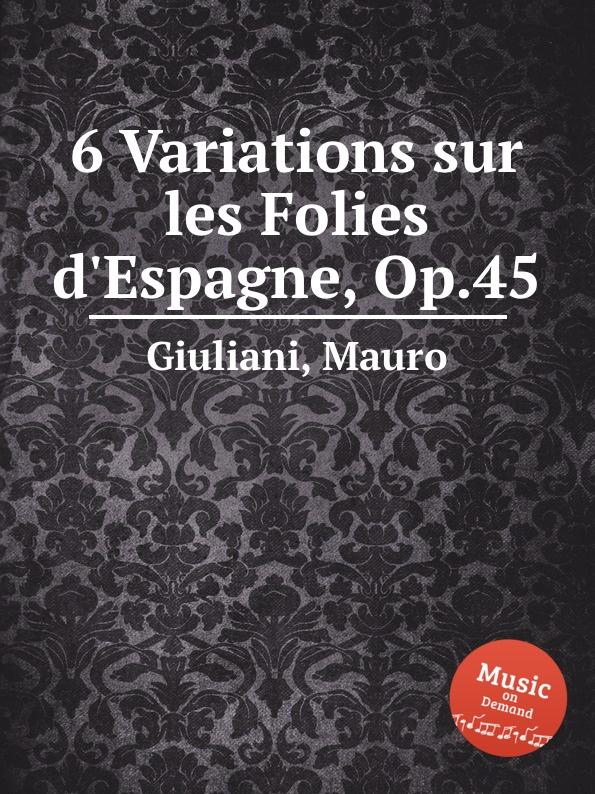M. Giuliani 6 Variations sur les Folies d.Espagne, Op.45 m carcassi fantaisie sur les motifs du serment op 45