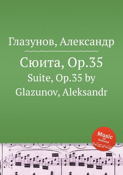 Сюита, Op.35. Suite, Op.35 by Glazunov, Aleksandr