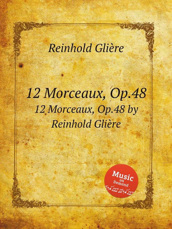 12 пьес, Op.48. 12 Morceaux, Op.48 by Reinhold Gliere