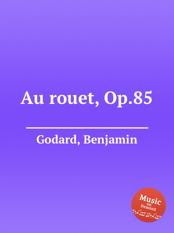 B. Godard Au rouet, Op.85 b godard 2 pieces op 137