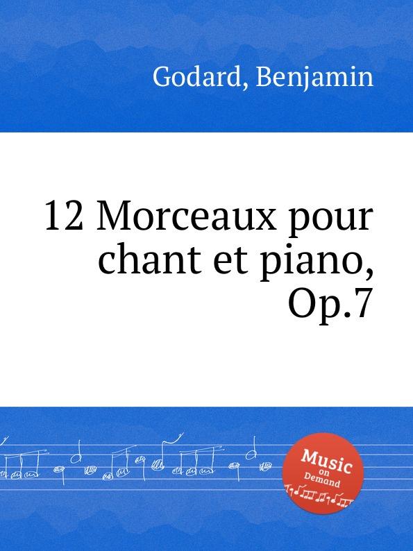 B. Godard 12 Morceaux pour chant et piano, Op.7 габриель урбен форе vingt melodies pour chant et piano par gabriel faure