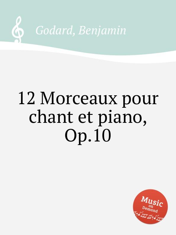 B. Godard 12 Morceaux pour chant et piano, Op.10 габриель урбен форе vingt melodies pour chant et piano par gabriel faure