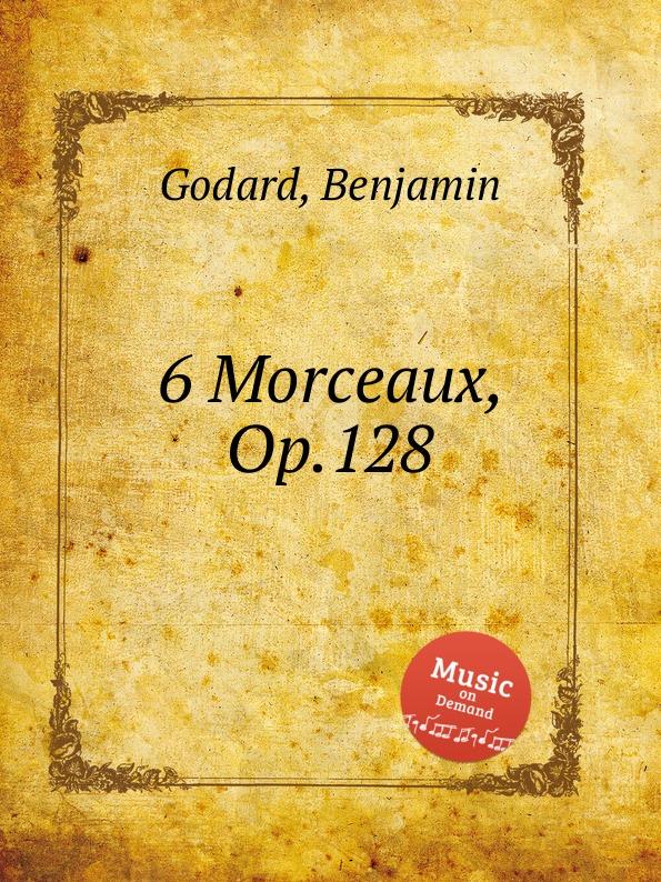B. Godard 6 Morceaux, Op.128 b godard 2 pieces op 137