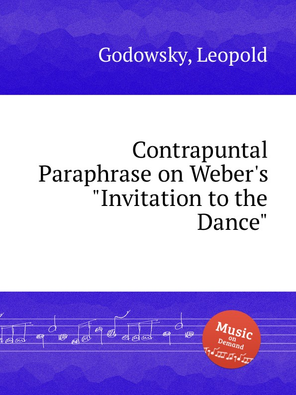 L. Godowsky Contrapuntal Paraphrase on Weber.s Invitation to the Dance l godowsky on the alma