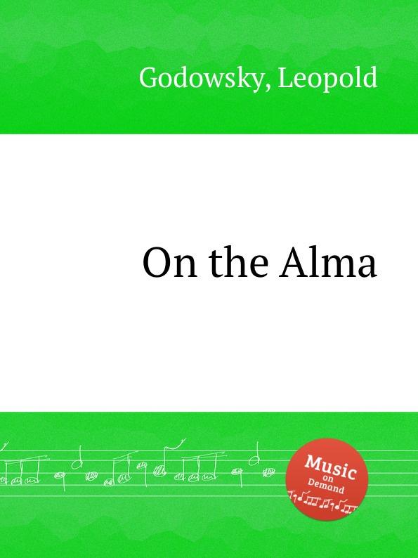 L. Godowsky On the Alma l godowsky on the alma