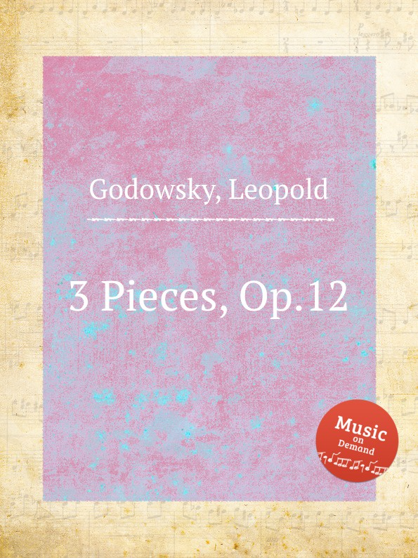 L. Godowsky 3 Pieces, Op.12 l godowsky on the alma