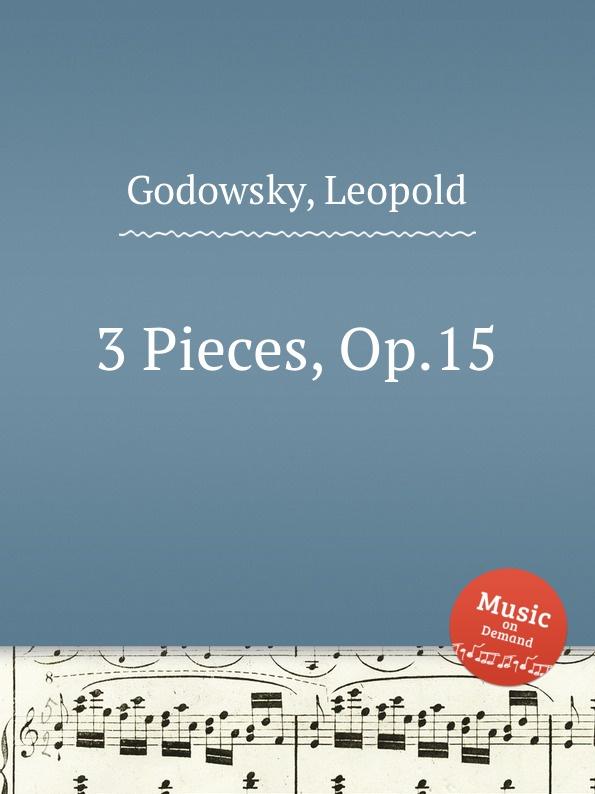 L. Godowsky 3 Pieces, Op.15 l godowsky on the alma