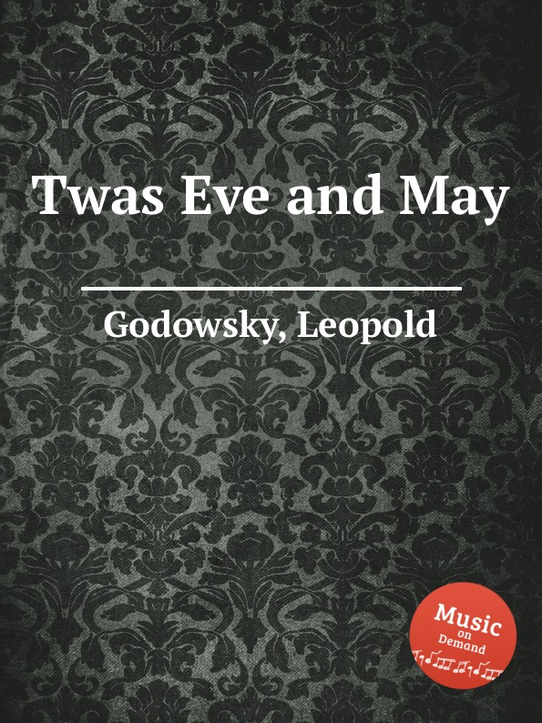L. Godowsky Twas Eve and May l godowsky on the alma