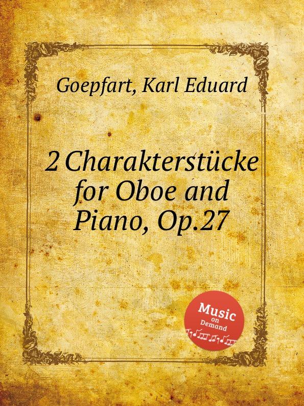 цена K.E. Goepfart 2 Charakterstucke for Oboe and Piano, Op.27 в интернет-магазинах