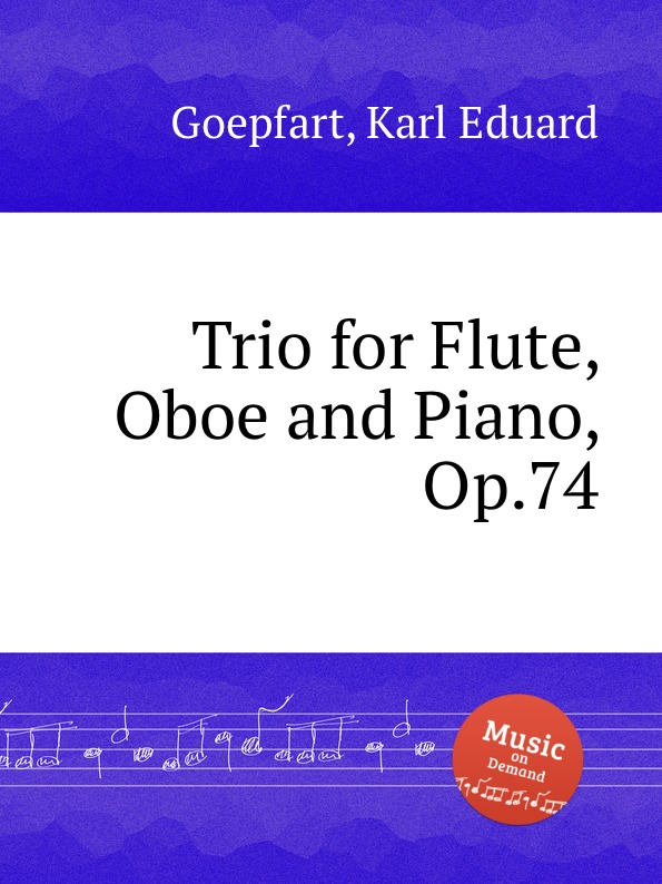 K.E. Goepfart Trio for Flute, Oboe and Piano, Op.74 a ruthardt trio for piano oboe and viola op 34