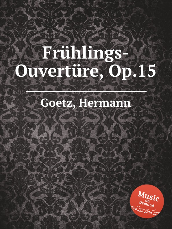 H. Goetz Fruhlings-Ouverture, Op.15 цена в Москве и Питере