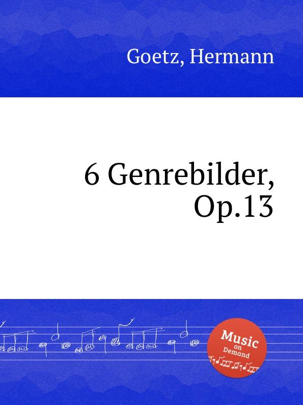 H. Goetz 6 Genrebilder, Op.13 цена в Москве и Питере