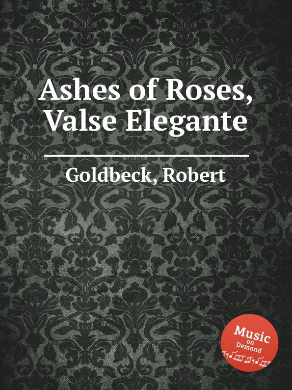 R. Goldbeck Ashes of Roses, Valse Elegante r goldbeck supplication