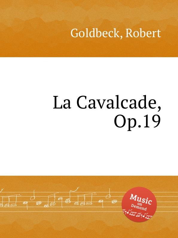 R. Goldbeck La Cavalcade, Op.19 r goldbeck la blonde op 43