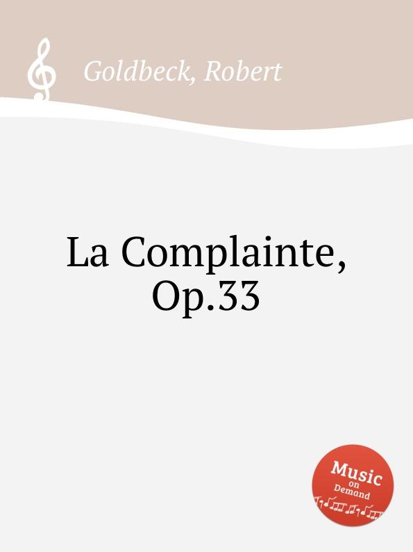 R. Goldbeck La Complainte, Op.33 r goldbeck la blonde op 43