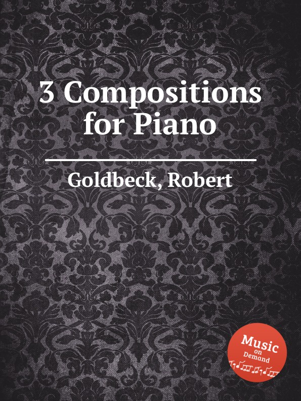 R. Goldbeck 3 Compositions for Piano