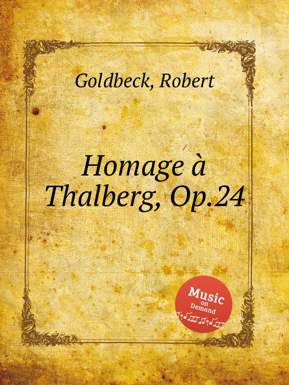 R. Goldbeck Homage a Thalberg, Op.24 r goldbeck la blonde op 43