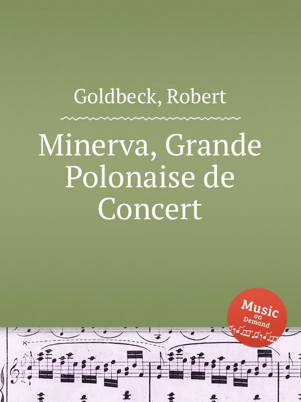R. Goldbeck Minerva, Grande Polonaise de Concert r goldbeck supplication