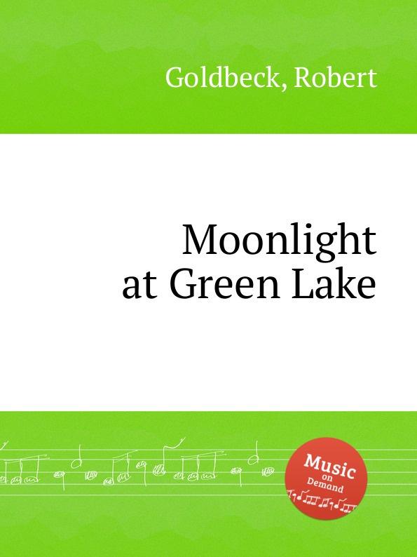 R. Goldbeck Moonlight at Green Lake r goldbeck la blonde op 43