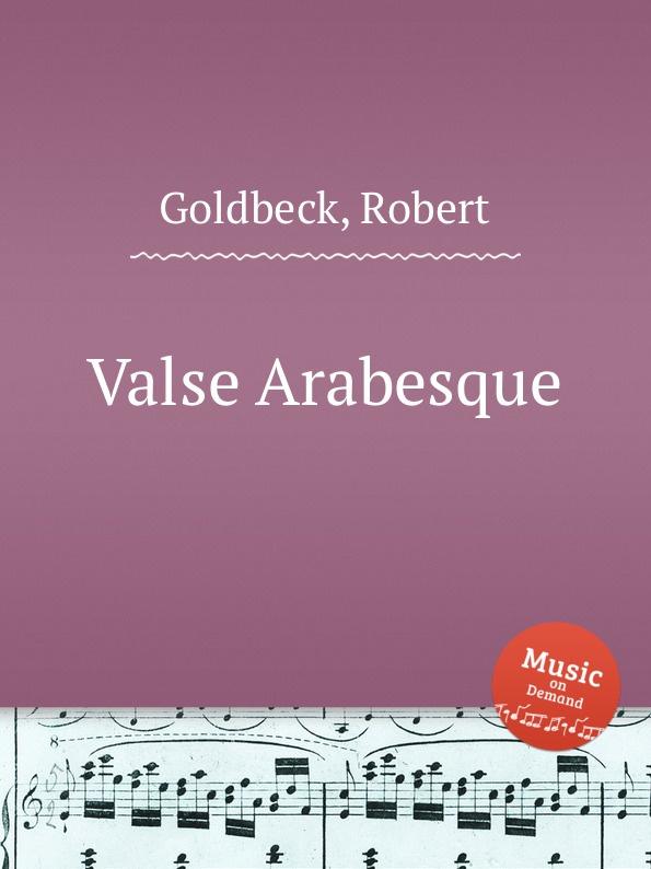 R. Goldbeck Valse Arabesque r goldbeck la blonde op 43