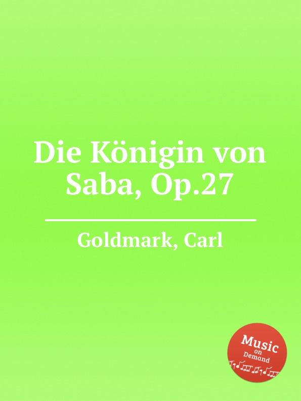 лучшая цена C. Goldmark Die Konigin von Saba, Op.27