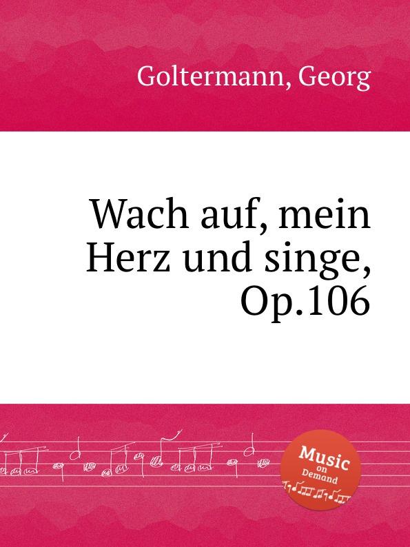 G. Goltermann Wach auf, mein Herz und singe, Op.106 цены онлайн