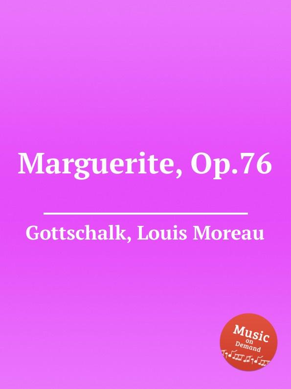 L.M. Gottschalk Marguerite, Op.76 l m gottschalk ossian op 4