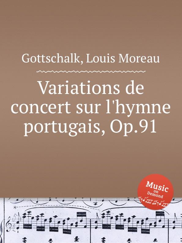 L.M. Gottschalk Variations de concert sur l.hymne portugais, Op.91 l m gottschalk grande fantaisie triomphale sur l hymne national bresilien op 69