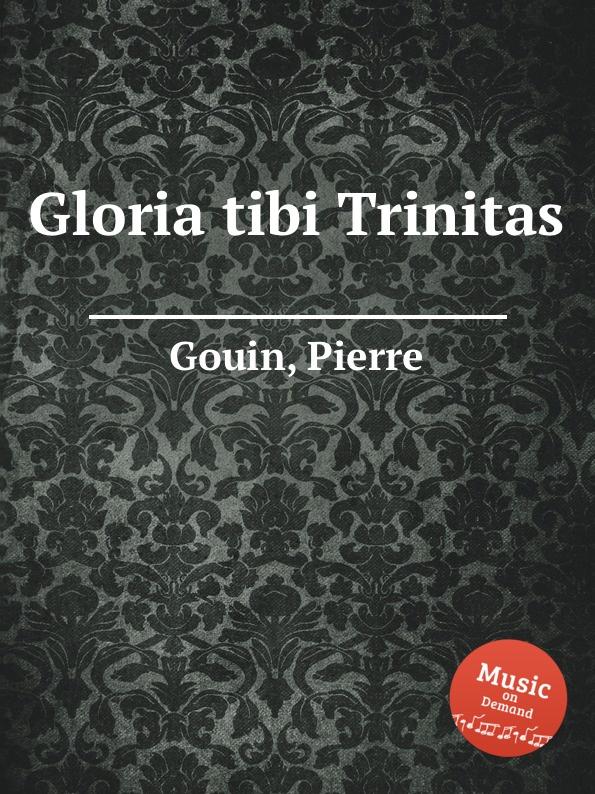 все цены на P. Gouin Gloria tibi Trinitas в интернете