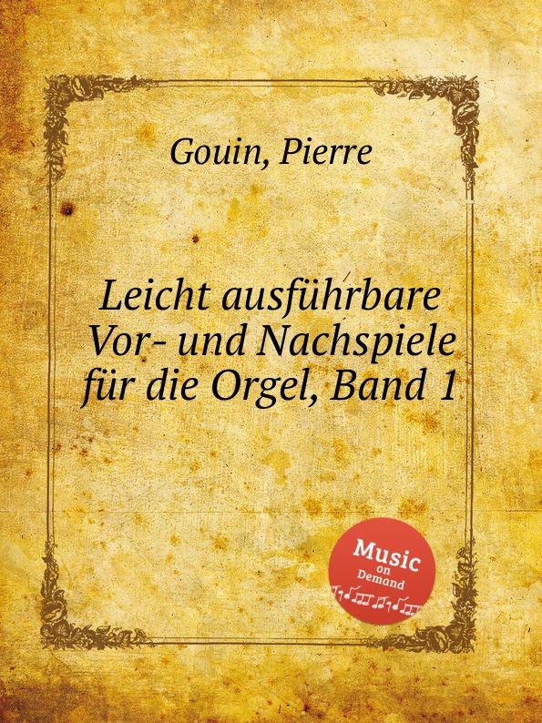P. Gouin Leicht ausfuhrbare Vor- und Nachspiele fur die Orgel, Band 1 m reger 5 leicht ausfuhrbare praludien und fugen fur die orgel op 56