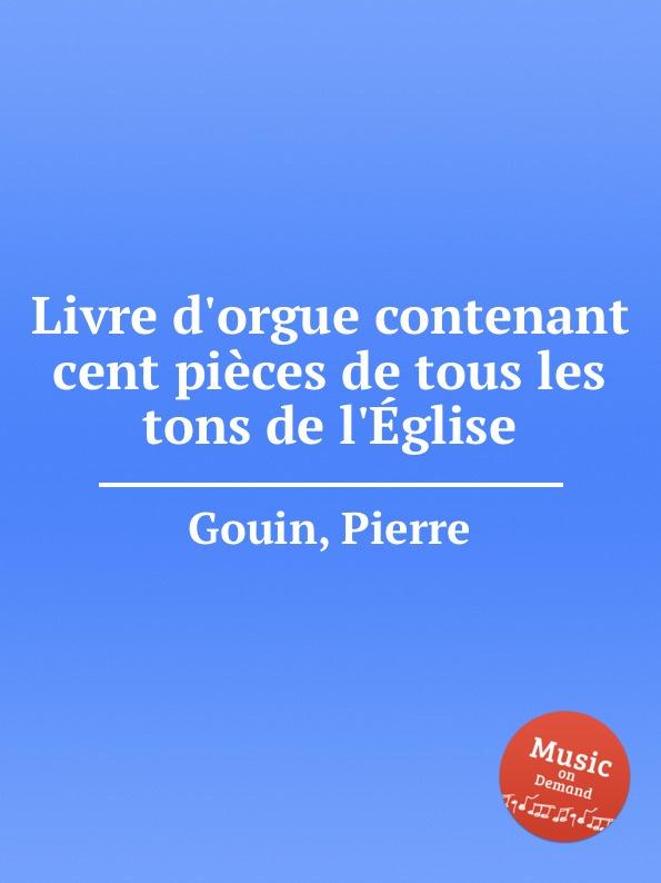 P. Gouin Livre d.orgue contenant cent pieces de tous les tons de l.Eglise p gouin 4 organ pieces in free style