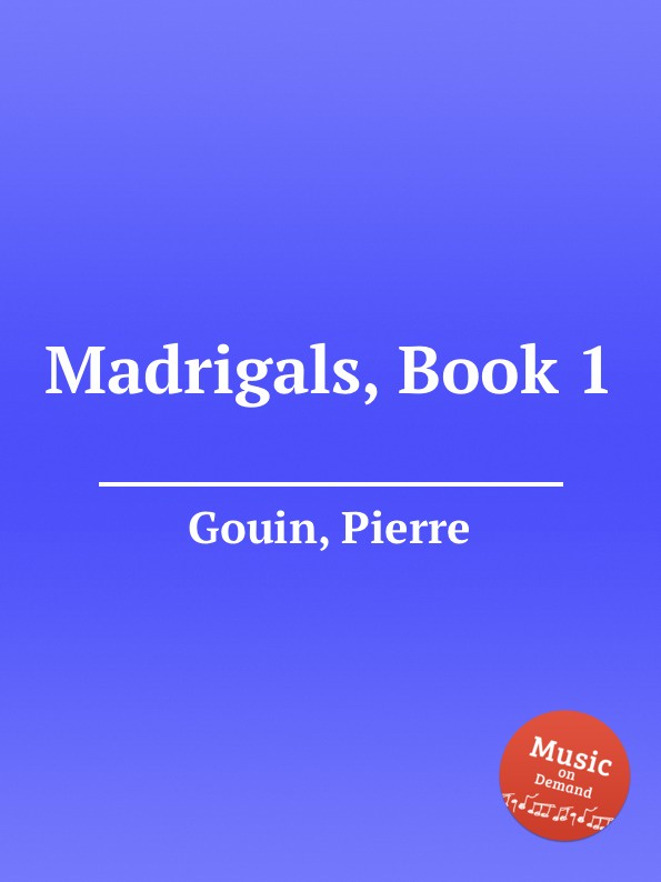 P. Gouin Madrigals, Book 1