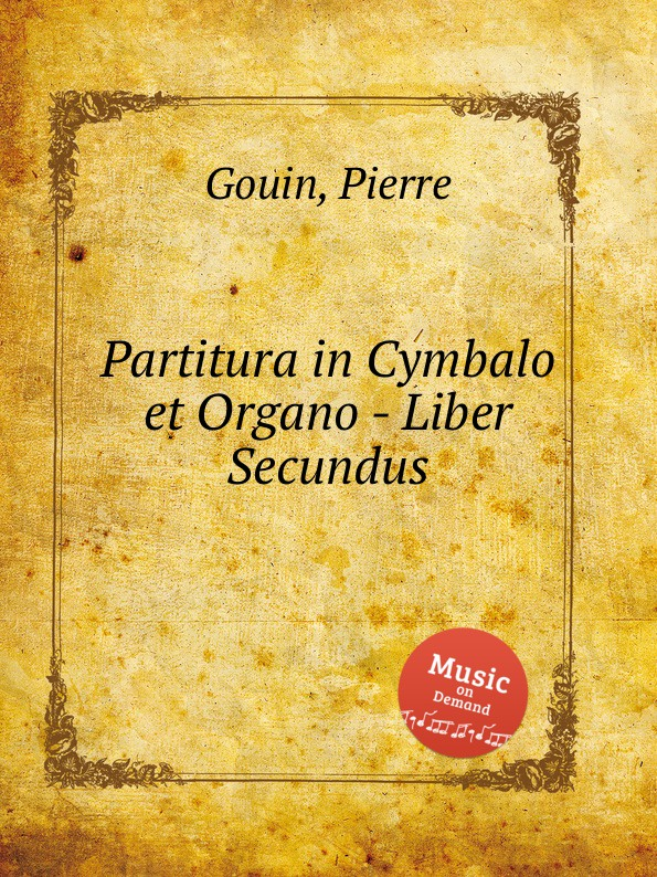 P. Gouin Partitura in Cymbalo et Organo - Liber Secundus p gouin 4 organ pieces in free style