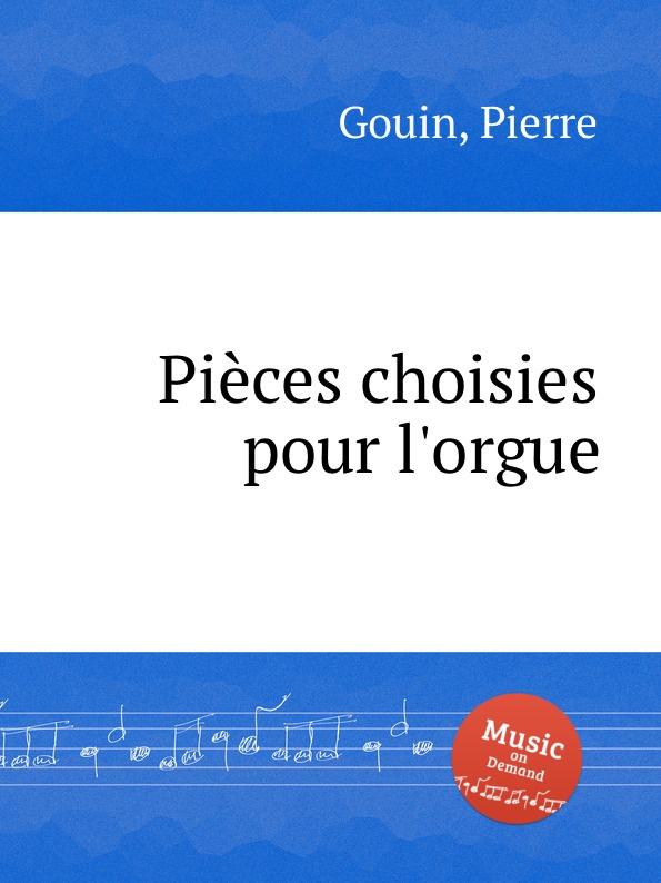 P. Gouin Pieces choisies pour l.orgue p gouin 4 organ pieces in free style