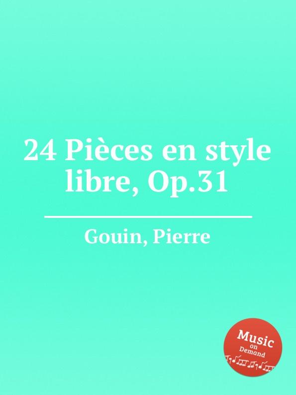 P. Gouin 24 Pieces en style libre, Op.31