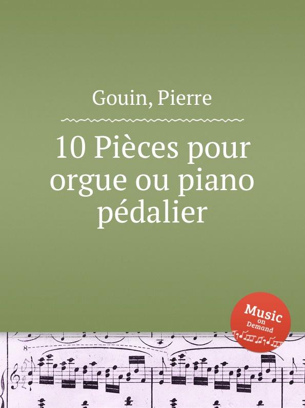 P. Gouin 10 Pieces pour orgue ou piano pedalier p gouin 4 organ pieces in free style
