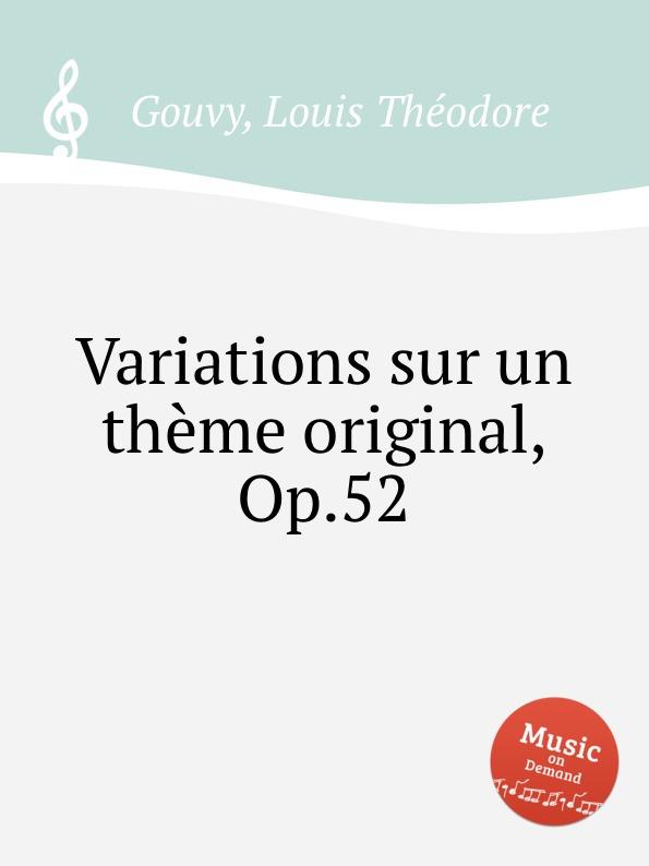 L.T. Gouvy Variations sur un theme original, Op.52 цена и фото