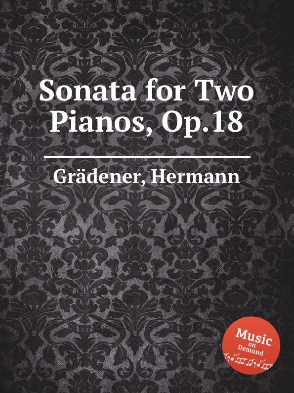 лучшая цена H. Grädener Sonata for Two Pianos, Op.18