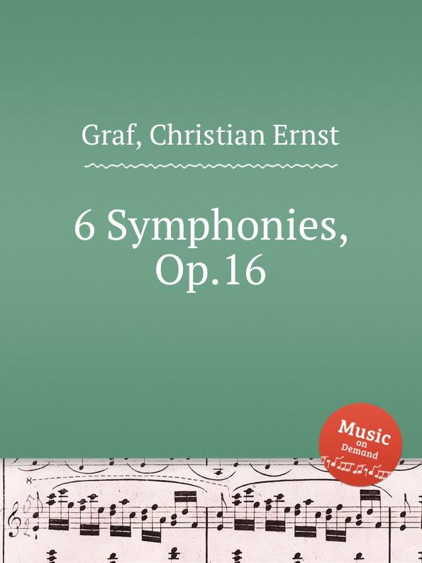 C.E. Graf 6 Symphonies, Op.16 коллектив авторов 6 symphonies op 8