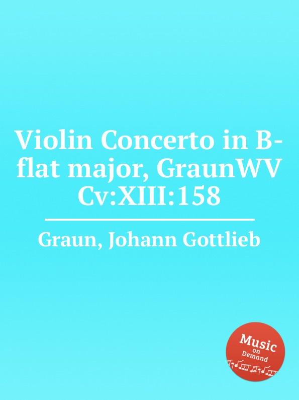 J.G. Graun Violin Concerto in B-flat major, GraunWV Cv:XIII:158 j g graun violin concerto in g major graunwv c xiii 82