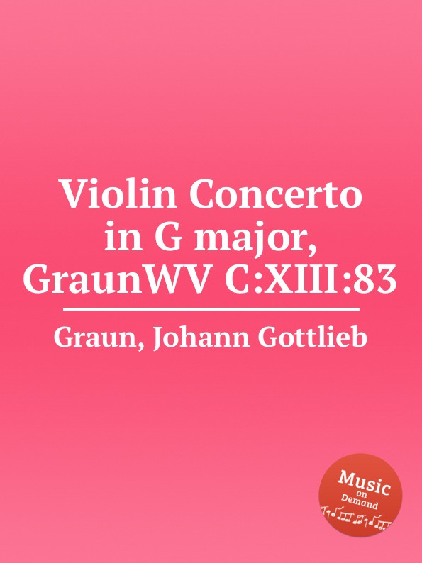J.G. Graun Violin Concerto in G major, GraunWV C:XIII:83 j g graun violin concerto in g major graunwv c xiii 82