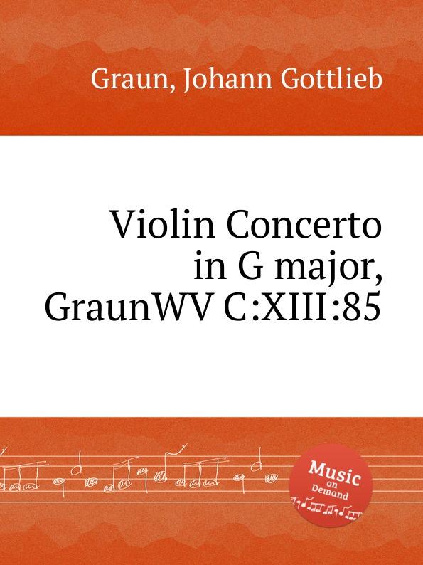 J.G. Graun Violin Concerto in G major, GraunWV C:XIII:85 j g graun violin concerto in g major graunwv c xiii 82